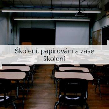 Školení, papírování a zase školení